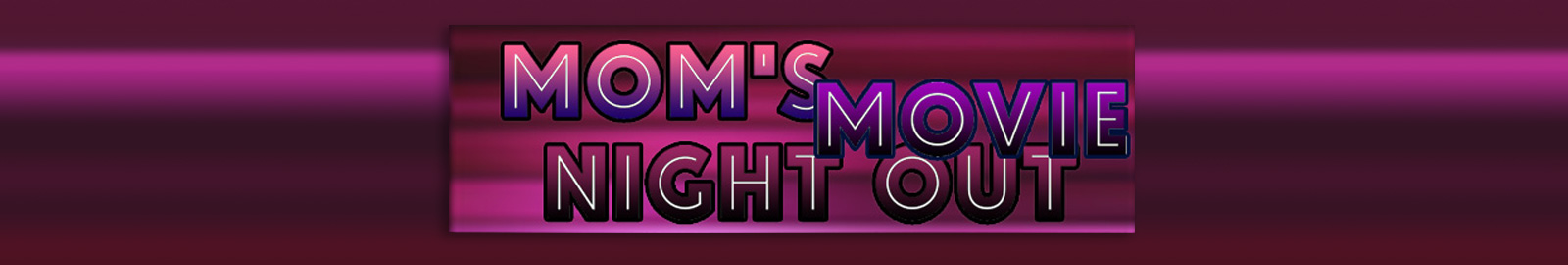 Mom's Night Out Mom's deserves a Lux Level night out